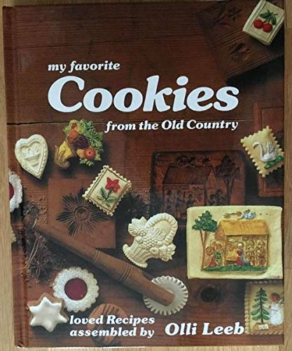 My favorite Cookies from the Old Country: loved Recipes assembled by Olli Leeb (Olli Leebs Kochbücher)
