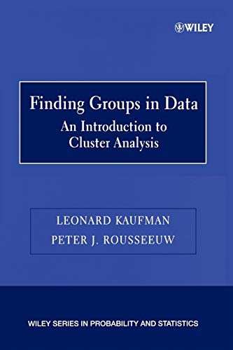 Finding Groups in Data: An Introduction to Cluster Analysis (Wiley Series in Probability and Statistics)