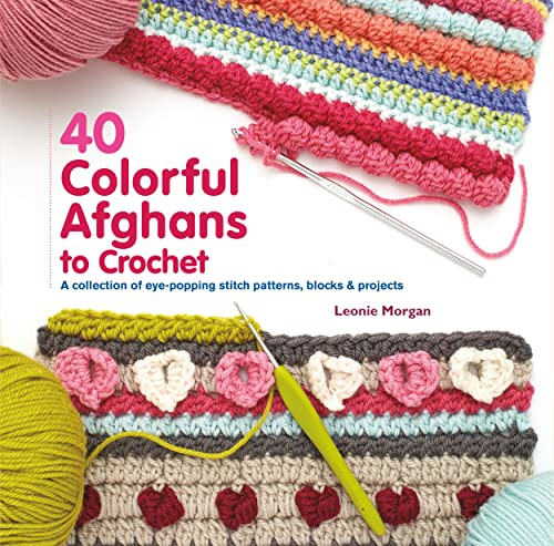 40 Colorful Afghans to Crochet: A Collection of Eye-Popping Stitch Patterns, Blocks & Projects von Macmillan Publishers