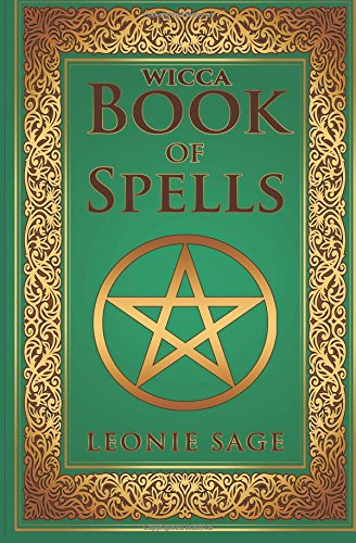 Wicca Book of Spells: A Spellbook for Beginners to Advanced Wiccans, Witches and other Practitioners of Magic (Wicca Books, Wicca Spells, Wicca Kindle Books, Band 1)