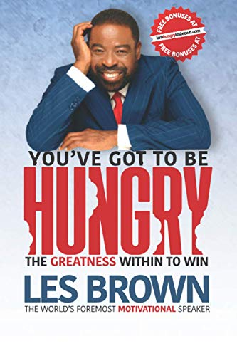 You've Got To Be HUNGRY: The GREATNESS Within to Win von Brown Family Publishing
