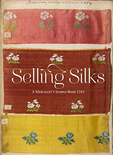Selling Silks: A Merchant's Sample Book von V & A Publishing