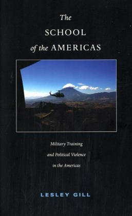 The School of the Americas: Military Training and Political Violence in the Americas (American Encounters/Global Interactions) von Duke University Press