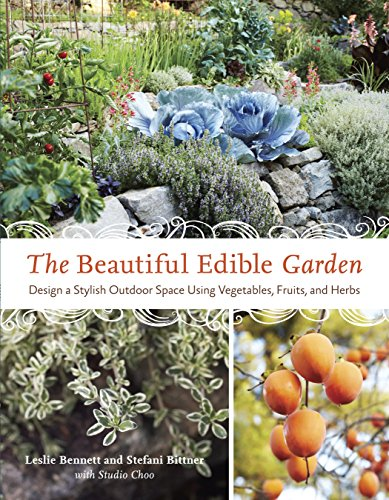 The Beautiful Edible Garden: Design A Stylish Outdoor Space Using Vegetables, Fruits, and Herbs von Ten Speed Press