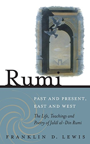 Rumi - Past and Present, East and West: The Life, Teachings, and Poetry of Jalâl al-Din Rumi: The Life, Teachings, and Poetry of Jalal al-Din Rumi
