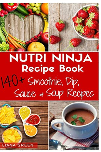 Nutri Ninja Recipe Book: 140 Recipes for Smoothies, Soups, Sauces, Dips, Dressings and Butters von CreateSpace Independent Publishing Platform