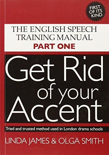 Get Rid of Your Accent: The English Pronunciation and Speech Training Manual von Business and Technical Communication Services Limited