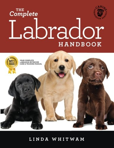 The Complete Labrador Handbook: The Essential Guide for New & Prospective Labrador Owners (Canine Handbooks, Band 10) von CreateSpace Independent Publishing Platform