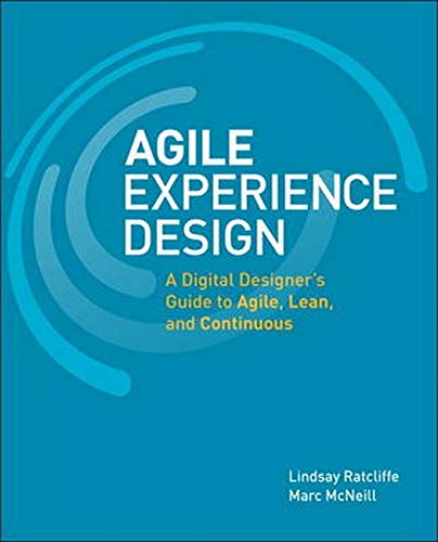 Agile Experience Design: A Digital Designer's Guide to Agile, Lean, and Continuous (Voices That Matter) von New Riders