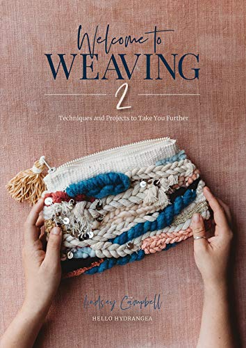 Welcome to Weaving 2: Techniques and Projects to Take You Further von Schiffer Publishing Ltd