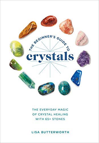 The Beginner's Guide to Crystals: The Everyday Magic of Crystal Healing, with 65+ Stones von Ten Speed Press