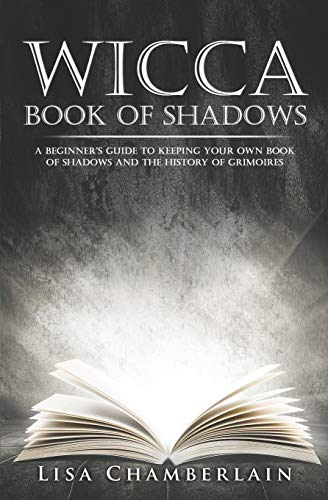 Wicca Book of Shadows: A Beginner's Guide to Keeping Your Own Book of Shadows and the History of Grimoires (Practicing the Craft, Band 1) von CreateSpace Independent Publishing Platform