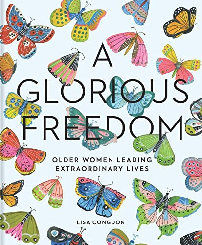 A Glorious Freedom: Older Women Leading Extraordinary Lives von Abrams & Chronicle Books