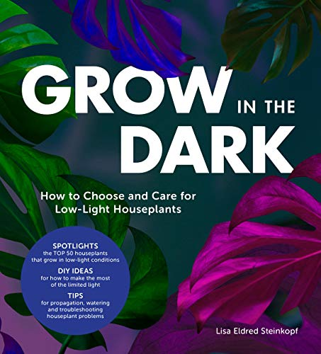 Grow in the Dark: How to Choose and Care for Low-Light Houseplants von Cool Springs Press