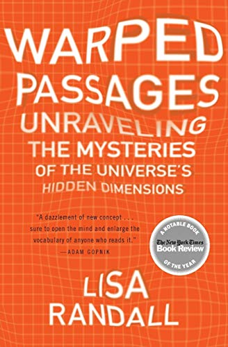 Warped Passages: Unraveling the Mysteries of the Universe's Hidden Dimensions