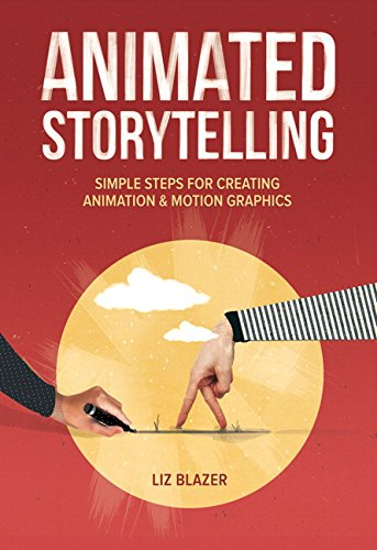 Animated Storytelling: Simple Steps for Creating Animation and Motion Graphics von Prentice Hall