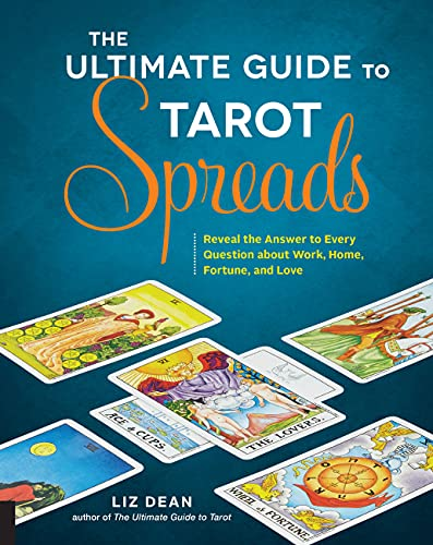 The Ultimate Guide to Tarot Spreads: Reveal the Answer to Every Question about Work, Home, Fortune, and Love von FAIR WINDS PR