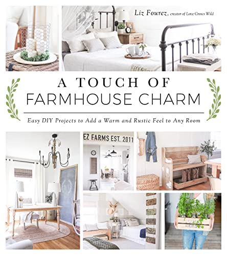 A Touch of Farmhouse Charm: Easy DIY Projects to Add a Warm and Rustic Feel to Any Room von Page Street Publishing Co.