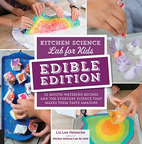 Kitchen Science Lab for Kids: EDIBLE EDITION: 52 Mouth-Watering Recipes and the Everyday Science That Makes Them Taste Amazing von Quarry Books