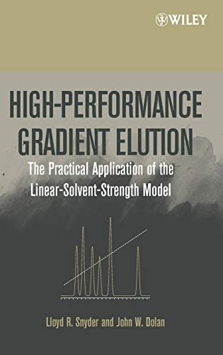 High-Performance Gradient Elution: The Practical Application of the Linear-Solvent-Strength Model von Wiley-Interscience