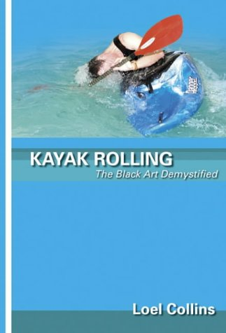 Kayak Rolling: The Black Art Demystified von Pesda Press