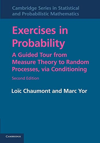 Exercises in Probability: A Guided Tour From Measure Theory To Random Processes, Via Conditioning (Cambridge Series in Statistical and Probabilistic Mathematics, Band 35)