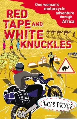 Red Tape and White Knuckles: One Woman's Motorcycle Adventure through Africa von Arrow