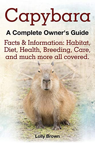 Capybara. Facts & Information: Habitat, Diet, Health, Breeding, Care, and Much More All Covered. a Complete Owner's Guide von Nrb Publishing