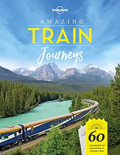 Amazing Train Journeys: 60 Unforgattable rail trips and how to experience them (Lonely Planet) von Lonely Planet