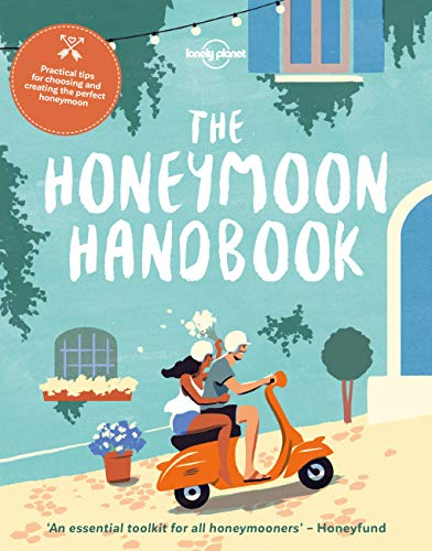 The Honeymoon Handbook: Practical tips for choosing and creating the perfect honeymoon (Lonely Planet) von Lonely Planet
