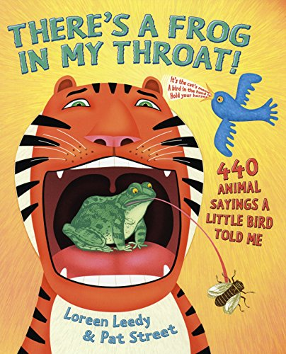 There's a Frog in My Throat!: 440 Animal Sayings A Little Bird Told Me