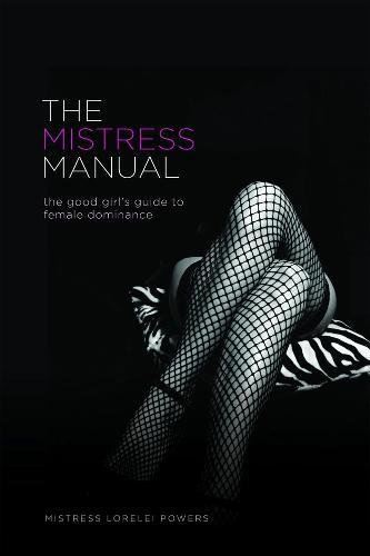 The Mistress Manual: The Good Girl's Guide to Female Dominance: A Good Girl's Guide to Female Dominance (Erotic) von Greenery Press
