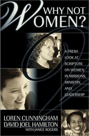 Why Not Women?: A Fresh Look at Scripture on Women in Missions, Ministry, and Leadership (From Loren Cunningham) von From Loren Cunningham
