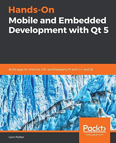 Hands-On Mobile and Embedded Development with Qt 5: Build apps for Android, iOS, and Raspberry Pi with C++ and Qt von Packt Publishing