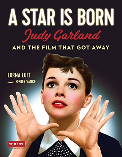 A Star Is Born: Judy Garland and the Film that Got Away (Turner Classic Movies) von Running Press Adult