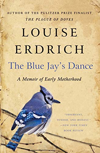 The Blue Jay's Dance: A Memoir of Early Motherhood von Harper Perennial