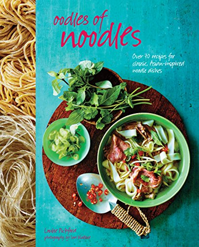 Oodles of Noodles: Over 70 Recipes for Classic and Asian-Inspired Noodle Dishes von Ryland Peters