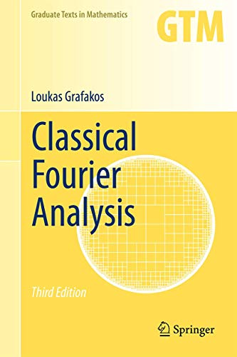 Classical Fourier Analysis (Graduate Texts in Mathematics, Band 249)