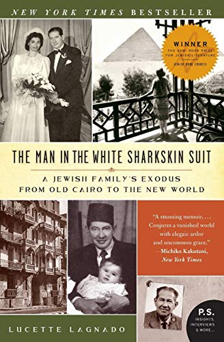 The Man in the White Sharkskin Suit: A Jewish Family's Exodus from Old Cairo to the New World (P.S.) von Ecco
