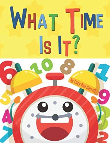 What Time Is It?: Fun & Easy Way to Teach Your Child to Tell Time - For Kids 1-5 Years Old (Funny Children's Book for Kindergarten & Preschool Prep ... and Counting.) (Fun & Easy Numbers, Band 1) von Independently published