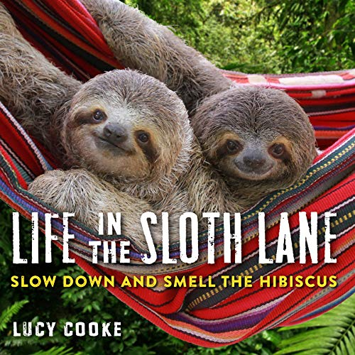 Life in the Sloth Lane: Slow Down and Smell the Hibiscus von Workman Publishing