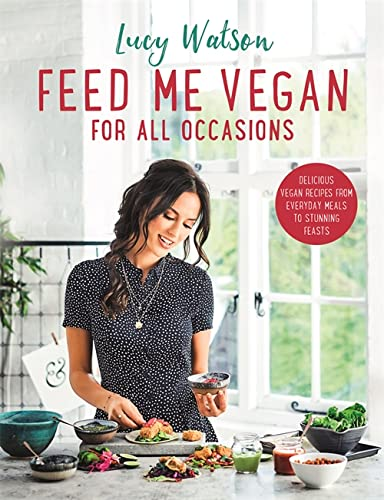 Feed Me Vegan: For All Occasions: From quick and easy meals to stunning feasts, the new cookbook from bestselling vegan author Lucy Watson von Sphere