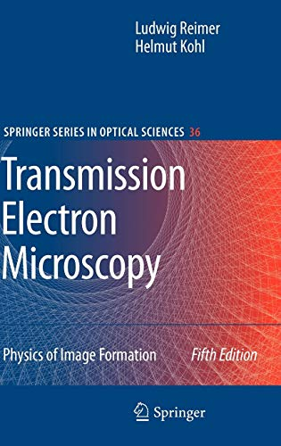 Transmission Electron Microscopy: Physics of Image Formation (Springer Series in Optical Sciences, Band 36)