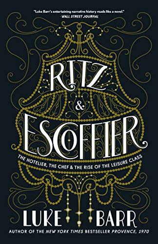 Ritz and Escoffier: The Hotelier, The Chef, and the Rise of the Leisure Class von Penguin Random House; Clarkson Potter