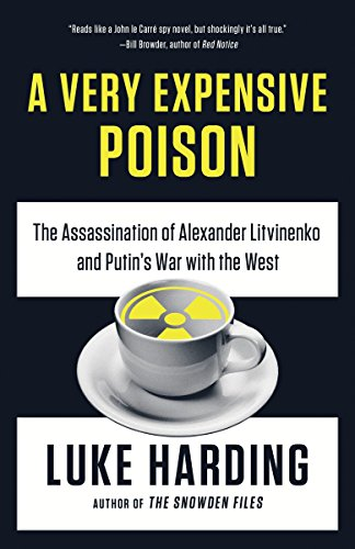A Very Expensive Poison: The Assassination of Alexander Litvinenko and Putin's War with the West von Vintage