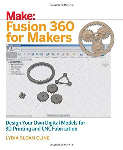 Fusion 360 for Makers: Design Your Own Digital Models for 3D Printing and CNC Fabrication von O'Reilly Media, Inc, USA