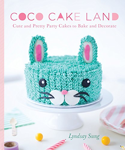Coco Cake Land: Cute and Pretty Party Cakes to Bake and Decorate