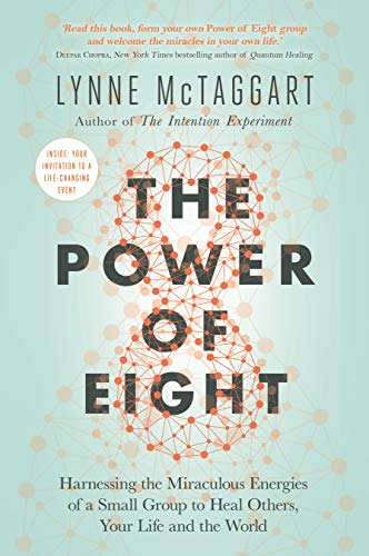 The Power of Eight: Harnessing the Miraculous Energies of a Small Group to Heal Others, Your Life and the World von Hay House UK