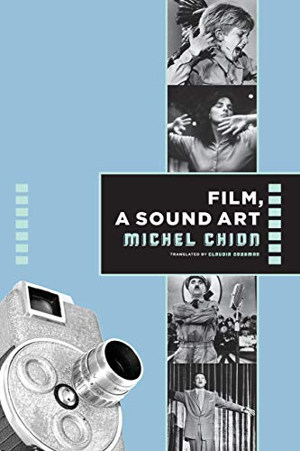 Chion, M: Film, a Sound Art (Film and Culture) von Columbia University Press