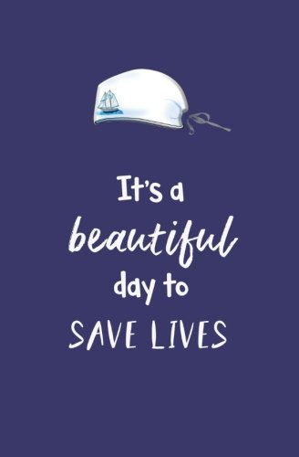 It's a Beautiful Day to Save Lives: Blank Journal and TV Series Quote von CreateSpace Independent Publishing Platform